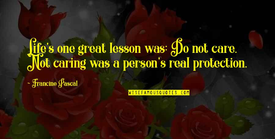 Pascal's Quotes By Francine Pascal: Life's one great lesson was: Do not care.