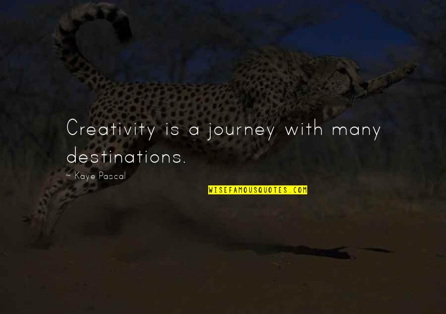 Pascal's Quotes By Kaye Pascal: Creativity is a journey with many destinations.