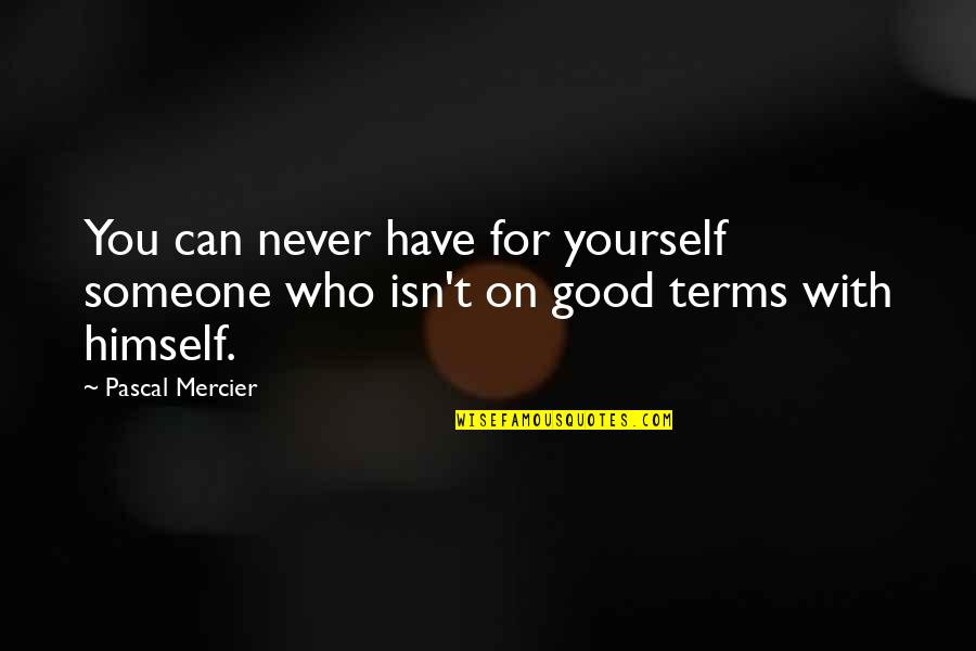 Pascal's Quotes By Pascal Mercier: You can never have for yourself someone who