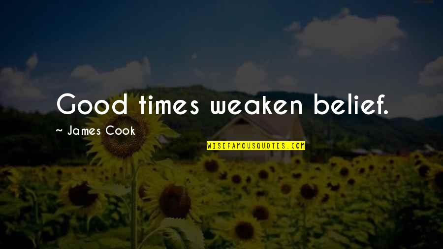 Pascual Quotes By James Cook: Good times weaken belief.