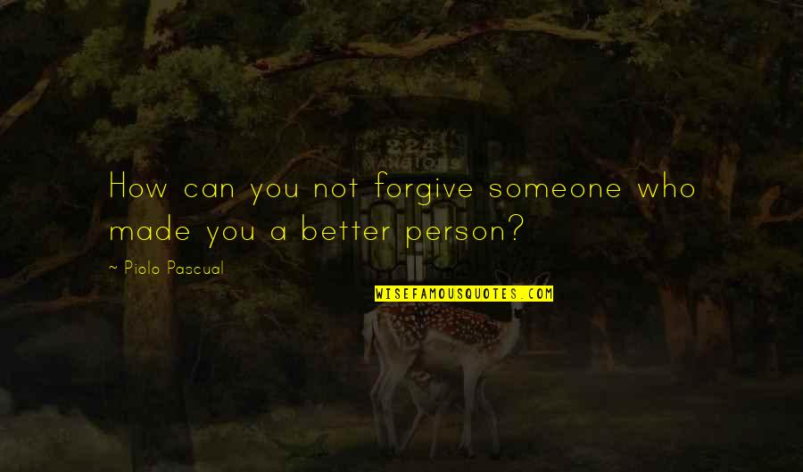 Pascual Quotes By Piolo Pascual: How can you not forgive someone who made