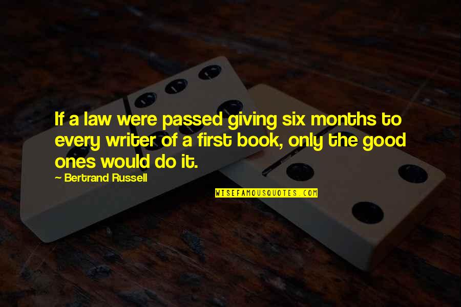 Passed Ones Quotes By Bertrand Russell: If a law were passed giving six months