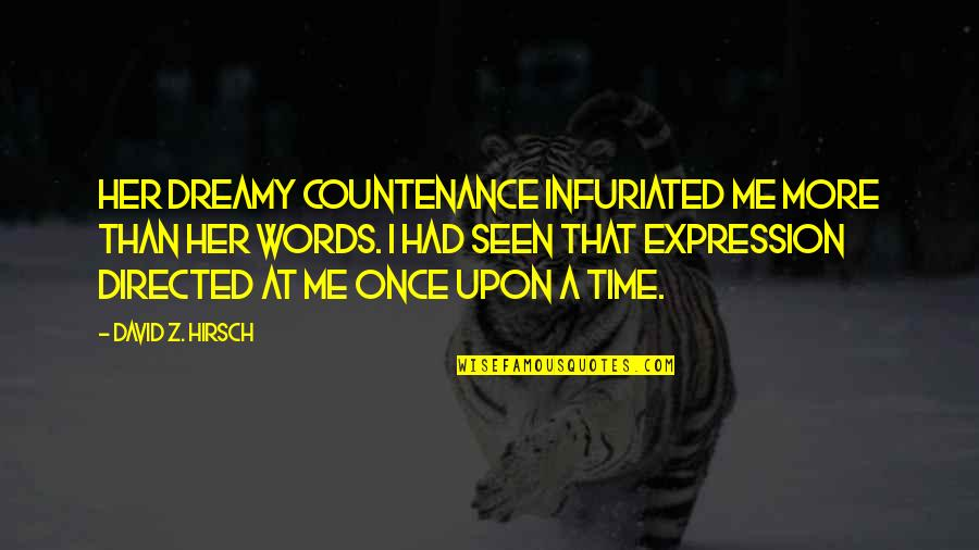 Passed Ones Quotes By David Z. Hirsch: Her dreamy countenance infuriated me more than her