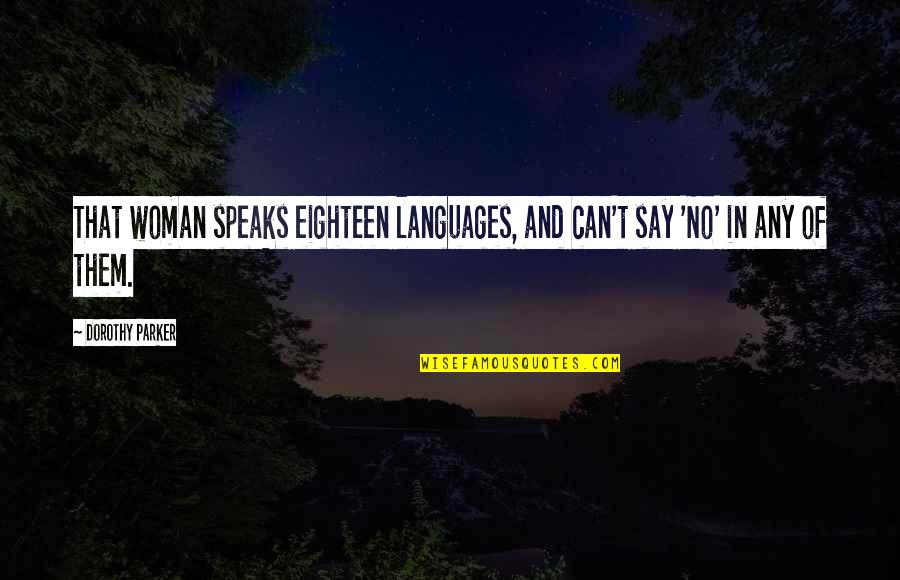Passed Ones Quotes By Dorothy Parker: That woman speaks eighteen languages, and can't say