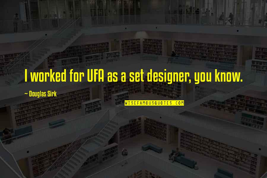 Passed Ones Quotes By Douglas Sirk: I worked for UFA as a set designer,