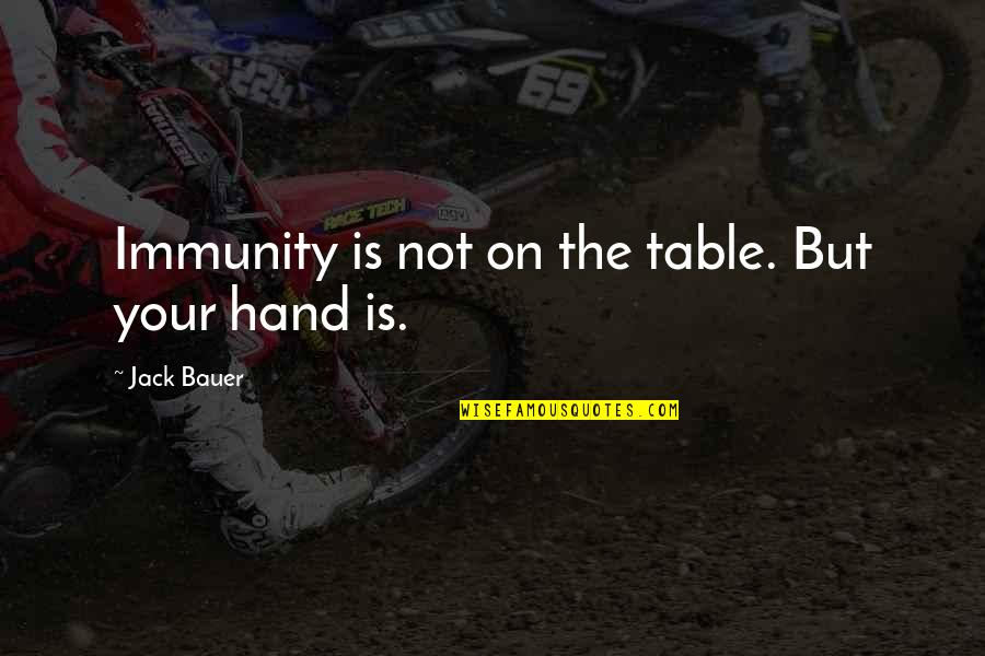 Passed Ones Quotes By Jack Bauer: Immunity is not on the table. But your