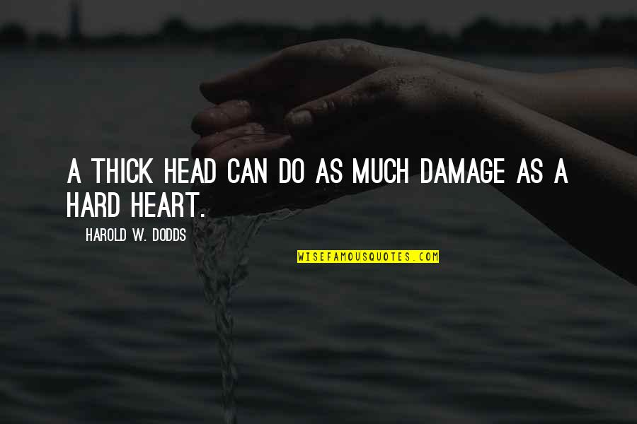 Passend Onderwijs Quotes By Harold W. Dodds: A thick head can do as much damage