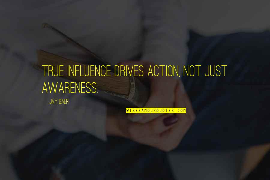 Passend Onderwijs Quotes By Jay Baer: True influence drives action, not just awareness.