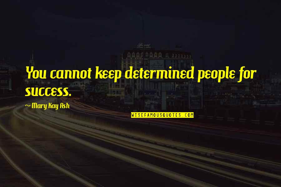 Passend Onderwijs Quotes By Mary Kay Ash: You cannot keep determined people for success.