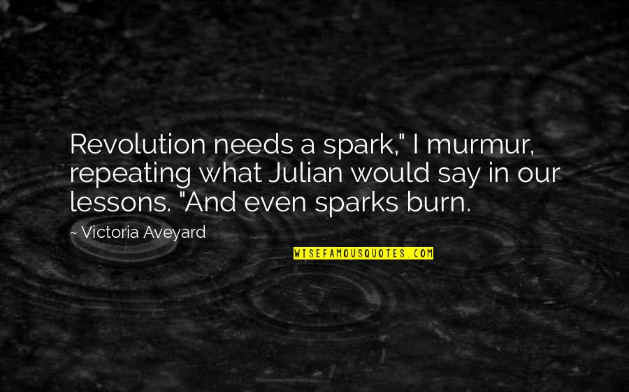 """Passend Onderwijs Quotes By Victoria Aveyard: Revolution needs a spark,"""" I murmur, repeating what"""