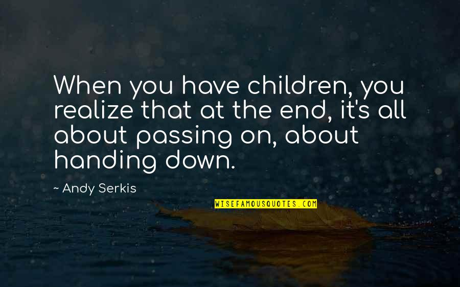 Passing It On Quotes By Andy Serkis: When you have children, you realize that at