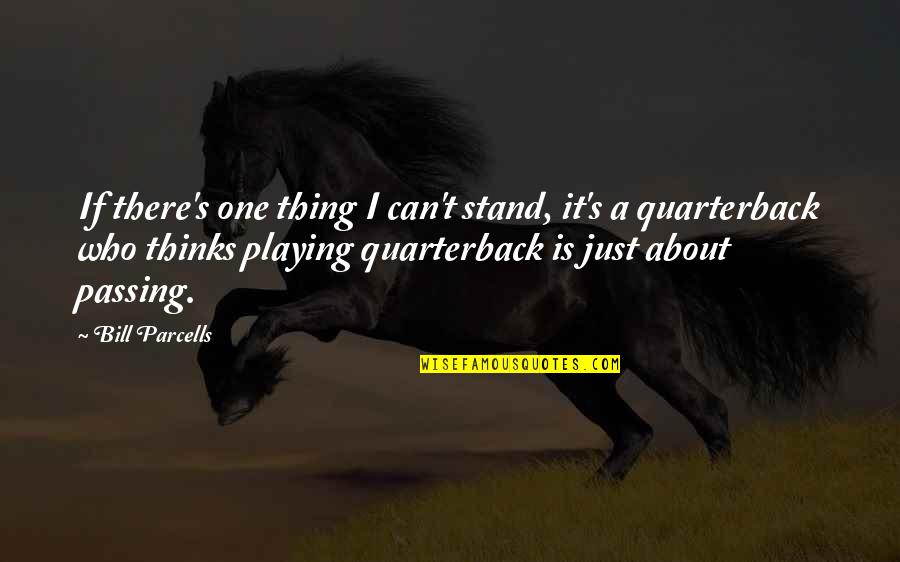 Passing It On Quotes By Bill Parcells: If there's one thing I can't stand, it's