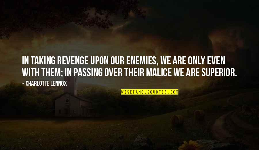 Passing It On Quotes By Charlotte Lennox: In taking revenge upon our enemies, we are