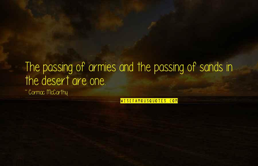 Passing It On Quotes By Cormac McCarthy: The passing of armies and the passing of