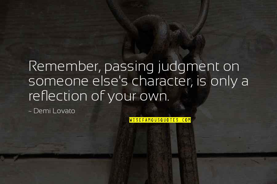 Passing It On Quotes By Demi Lovato: Remember, passing judgment on someone else's character, is