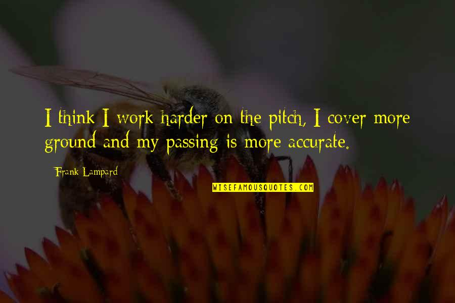 Passing It On Quotes By Frank Lampard: I think I work harder on the pitch,