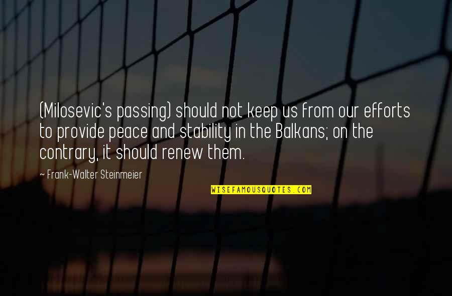 Passing It On Quotes By Frank-Walter Steinmeier: (Milosevic's passing) should not keep us from our