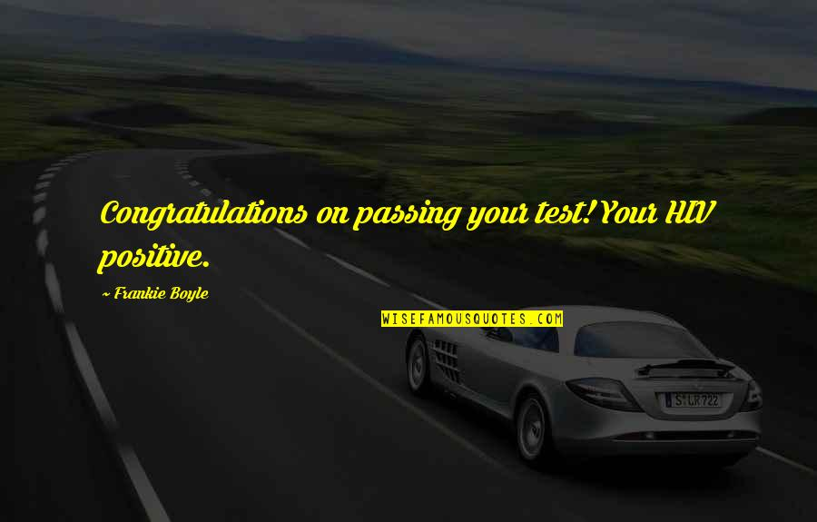Passing It On Quotes By Frankie Boyle: Congratulations on passing your test! Your HIV positive.