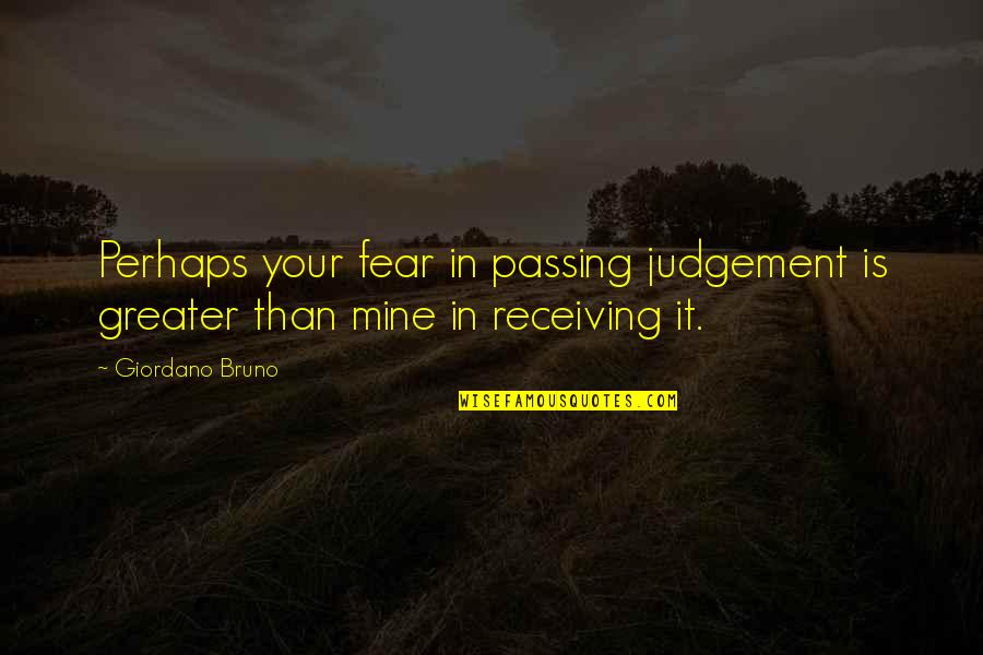 Passing It On Quotes By Giordano Bruno: Perhaps your fear in passing judgement is greater