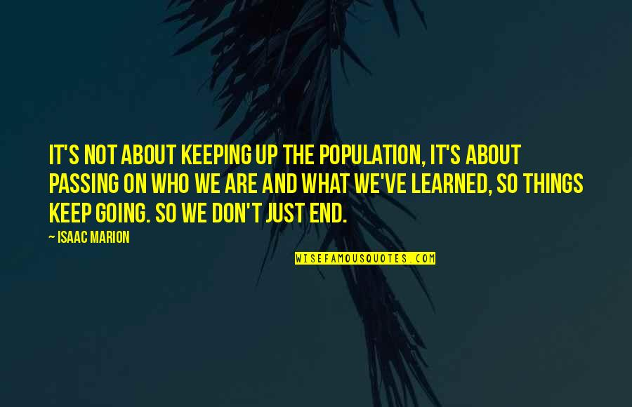 Passing It On Quotes By Isaac Marion: It's not about keeping up the population, it's