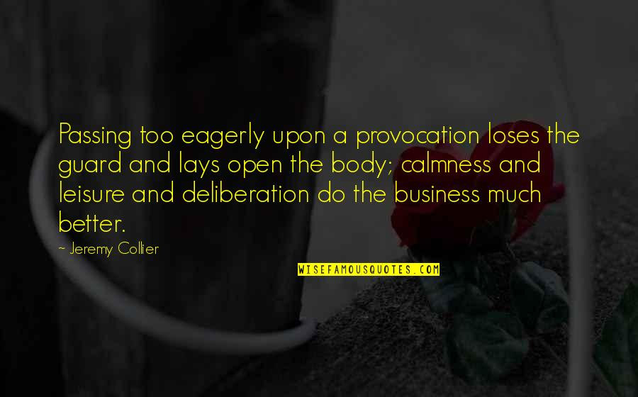 Passing It On Quotes By Jeremy Collier: Passing too eagerly upon a provocation loses the