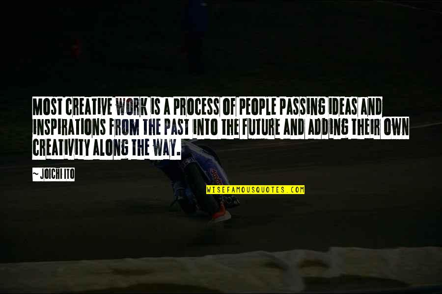Passing It On Quotes By Joichi Ito: Most creative work is a process of people