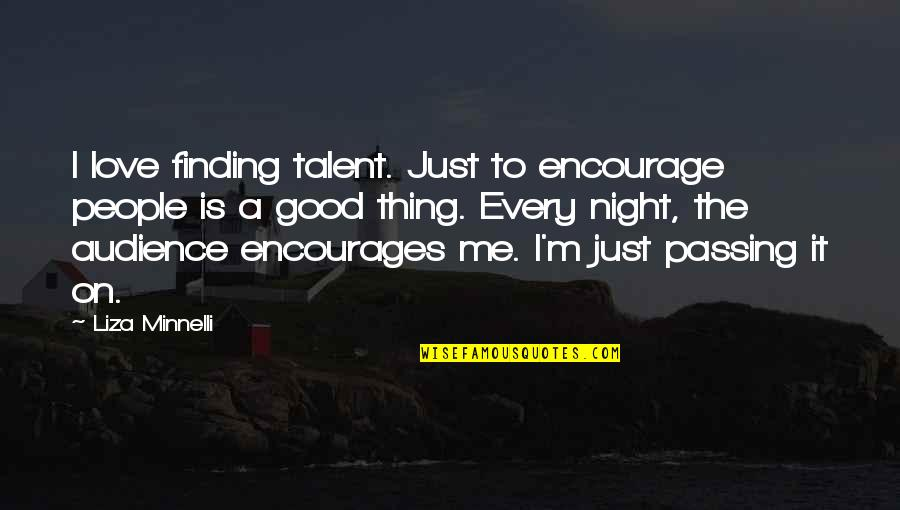 Passing It On Quotes By Liza Minnelli: I love finding talent. Just to encourage people