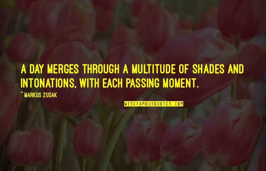 Passing It On Quotes By Markus Zusak: A day merges through a multitude of shades