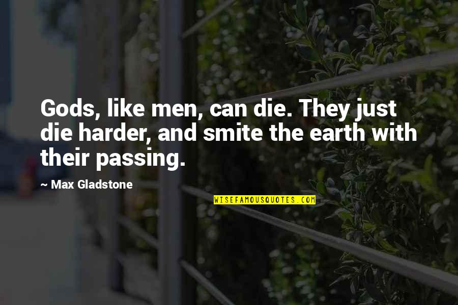 Passing It On Quotes By Max Gladstone: Gods, like men, can die. They just die