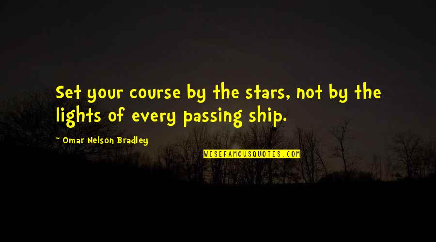 Passing It On Quotes By Omar Nelson Bradley: Set your course by the stars, not by
