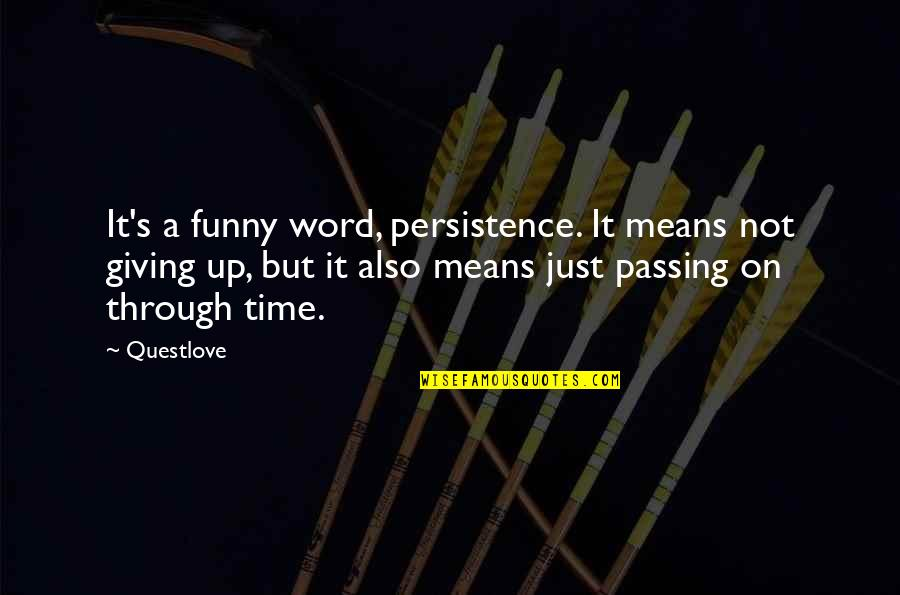 Passing It On Quotes By Questlove: It's a funny word, persistence. It means not