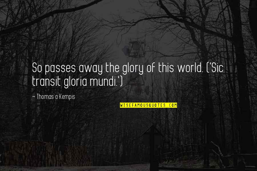 Passing It On Quotes By Thomas A Kempis: So passes away the glory of this world.