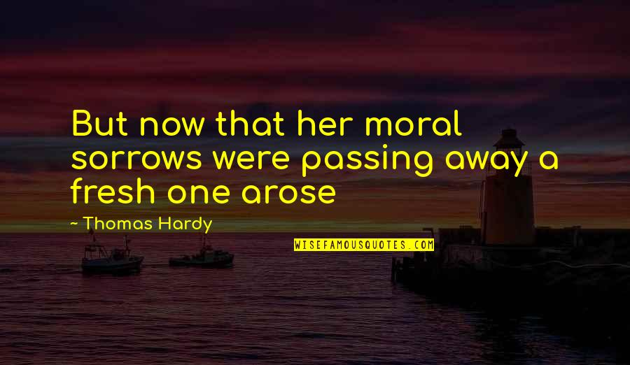 Passing It On Quotes By Thomas Hardy: But now that her moral sorrows were passing