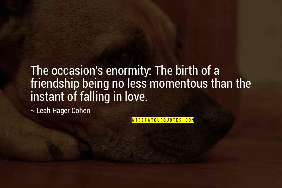 Passing Nclex Quotes By Leah Hager Cohen: The occasion's enormity: The birth of a friendship