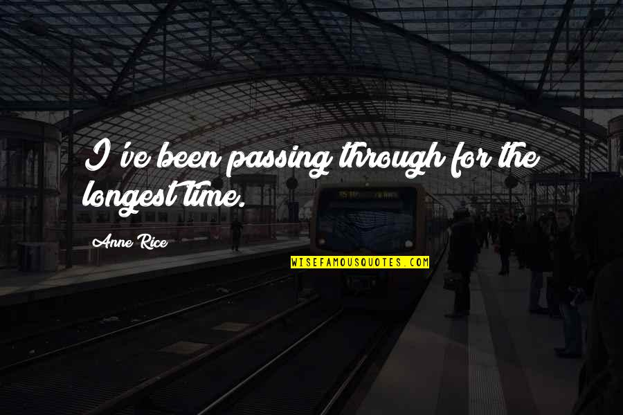 Passing The Time Quotes By Anne Rice: I've been passing through for the longest time.