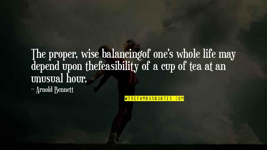 Passing The Time Quotes By Arnold Bennett: The proper, wise balancingof one's whole life may