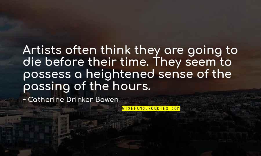Passing The Time Quotes By Catherine Drinker Bowen: Artists often think they are going to die
