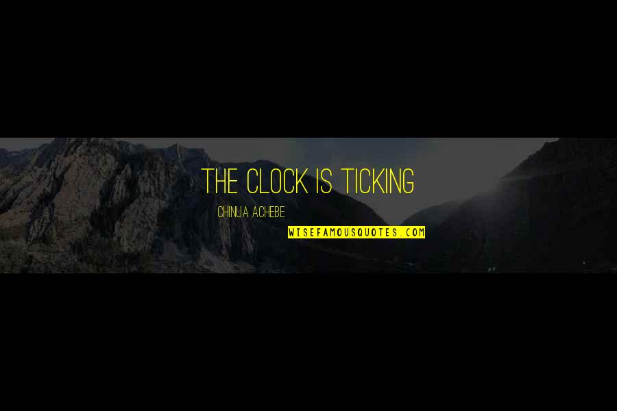 Passing The Time Quotes By Chinua Achebe: the clock is ticking
