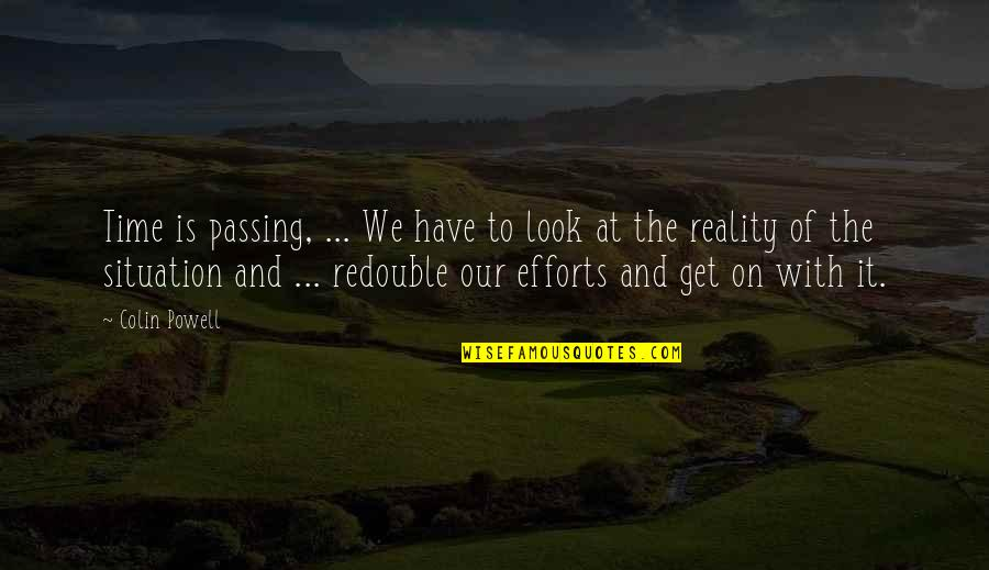 Passing The Time Quotes By Colin Powell: Time is passing, ... We have to look