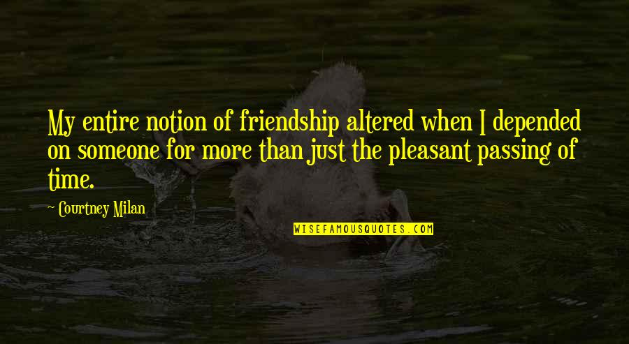 Passing The Time Quotes By Courtney Milan: My entire notion of friendship altered when I