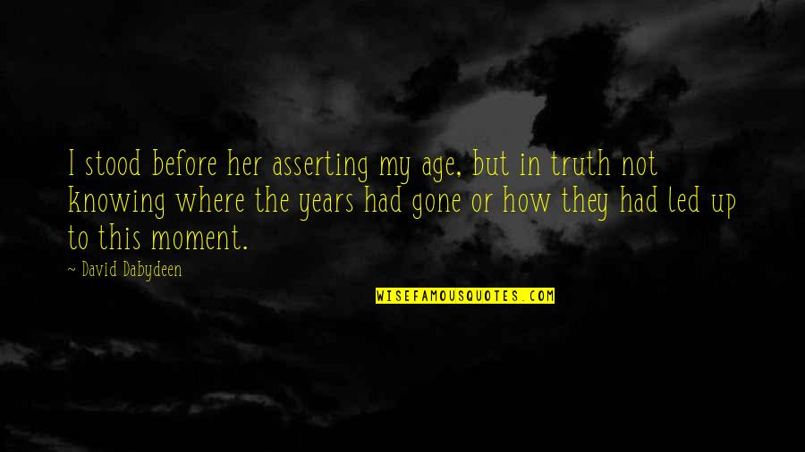Passing The Time Quotes By David Dabydeen: I stood before her asserting my age, but