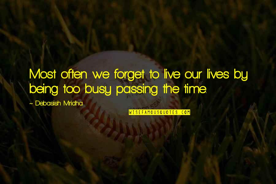 Passing The Time Quotes By Debasish Mridha: Most often we forget to live our lives