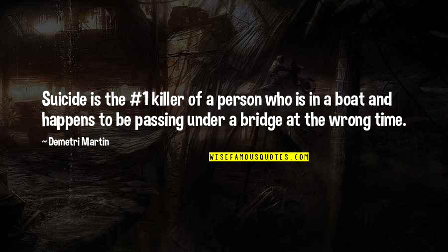 Passing The Time Quotes By Demetri Martin: Suicide is the #1 killer of a person