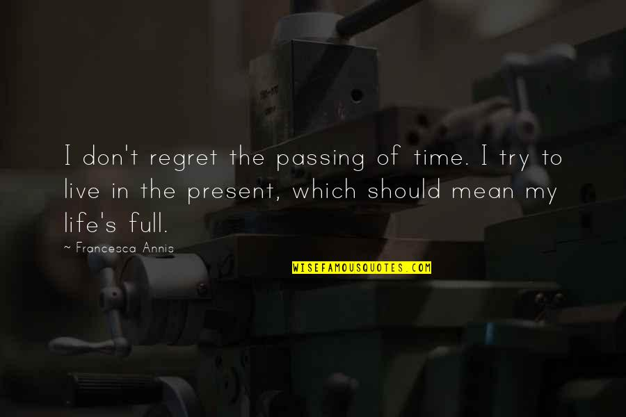 Passing The Time Quotes By Francesca Annis: I don't regret the passing of time. I