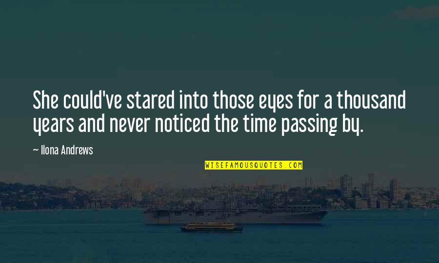 Passing The Time Quotes By Ilona Andrews: She could've stared into those eyes for a
