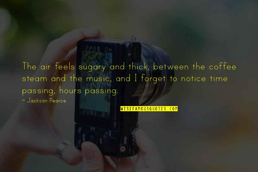 Passing The Time Quotes By Jackson Pearce: The air feels sugary and thick, between the