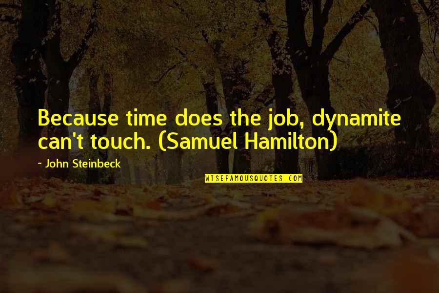 Passing The Time Quotes By John Steinbeck: Because time does the job, dynamite can't touch.
