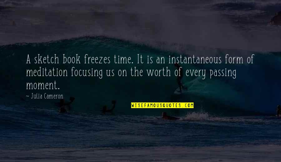 Passing The Time Quotes By Julia Cameron: A sketch book freezes time. It is an