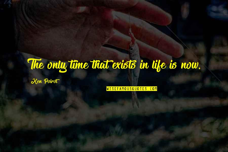 Passing The Time Quotes By Ken Poirot: The only time that exists in life is