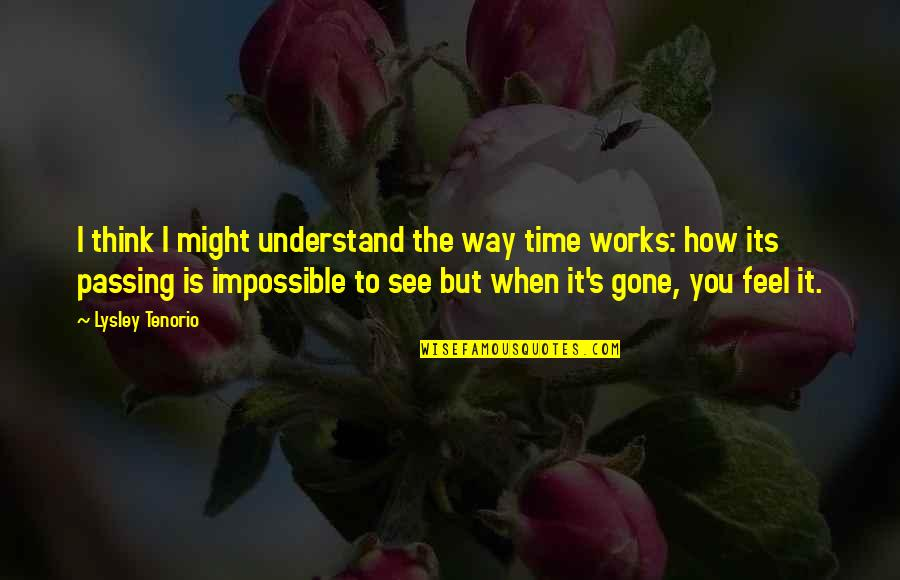 Passing The Time Quotes By Lysley Tenorio: I think I might understand the way time